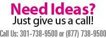 Need Ideas? Give Us a Call.